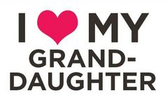 I ♥ My Grand-Daughter