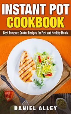 Instant Pot Cookbook: Best Pressure Cooker Recipes For Fast And Healthy Meals (Delicious Instant Pot Recipes Book 1) by [Alley, Daniel]