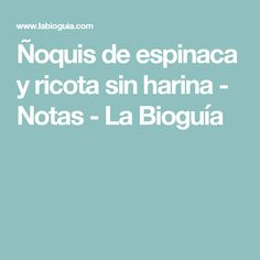 Ñoquis de espinaca y ricota sin harina  - Notas - La Bioguía Veggie Recipes, Low Carb Recipes, Diet Recipes, Healthy Recipes, Salada Light, Sin Gluten, Gluten Free, Dukan Diet, Food Hacks