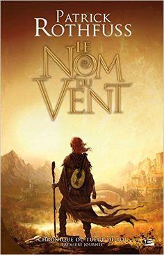 Amazon.fr - Chronique du Tueur de Roi - Première Journée, tome 1 : Le Nom du vent - Patrick Rothfuss - Livres