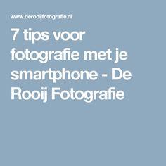 7 tips voor fotografie met je smartphone - De Rooij Fotografie