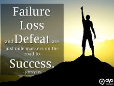 #Failure, Loss and Defeat are just mile markers on the road to #Success. - #JeffreyFry