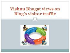 Vishnu Bhagat views on Blog's visitor traffic by ps316168 via authorSTREAM