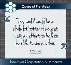 "Quote of the Week - ""This world would be a whole lot better if we just made an effort to be less horrible to one another."" ~ Ellen Page . #inspiration #kindness #loveoneanother #quotes #quoteoftheweek #wordstoliveby New Quotes, Inspirational Quotes, Ellen Page, Quote Of The Week, Make An Effort, Insulation, America, World, The World"