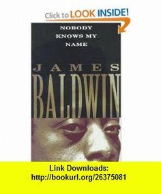 Nobody Knows My Name (9780679744733) James Baldwin, Richard Wright, Norman Mailer , ISBN-10: 0679744738  , ISBN-13: 978-0679744733 ,  , tutorials , pdf , ebook , torrent , downloads , rapidshare , filesonic , hotfile , megaupload , fileserve