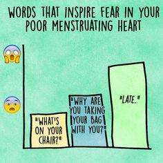 Words that inspire fear in your poor menstruating heart...