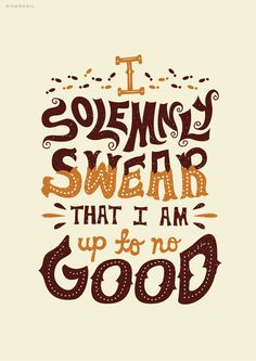 """I solemnly swear that I am up to no good."" (Harry Potter and the Prisoner of Azkaban by JK Rowling)"
