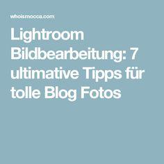 Lightroom Bildbearbeitung: 7 ultimative Tipps für tolle Blog Fotos