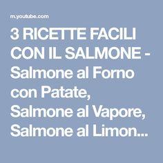 3 RICETTE FACILI CON IL SALMONE - Salmone al Forno con Patate, Salmone al Vapore, Salmone al Limone - YouTube