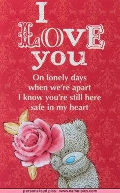 - I love you on lonely days when we're apart I know you're still here safe in my heart . Tatty Teddy, Just For You, Love You, My Love, Teddy Bear Quotes, Teddy Bear Pictures, Teddy Images, Blue Nose Friends, Love Bear
