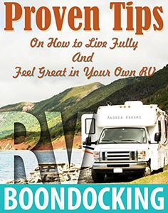 RV: RV Boondocking. Proven Tips On How to Live Fully And Feel Great in Your Own RV: (rv travel books, how to live in a car, how to live in a car van or ... true, rv camping secrets, rv camping tips,) by Andrea Abrams http://www.amazon.com/dp/B00SXOLRQQ/ref=cm_sw_r_pi_dp_BDiJvb1WMSCS6