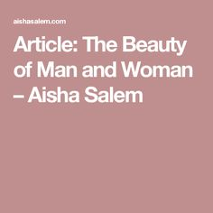 Article: The Beauty of Man and Woman – Aisha Salem
