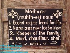A personal favorite from my Etsy shop https://www.etsy.com/listing/187426902/definition-of-a-mother-wood-sign-18x12