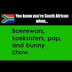 You know you're South African when. Boerewors, koeksisters, pap and bunny chow.Enjoy the Shit South Africans Say! African Jokes, South Afrika, Words Quotes, Sayings, African Proverb, Out Of Africa, Growing Up, Funny Pictures, Funny Quotes