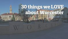 "As the ""Heart of the Commonwealth,"" there's plenty to love about Worcester -- both old and new. Here's a look at 30 of our favorites. What did we miss?"