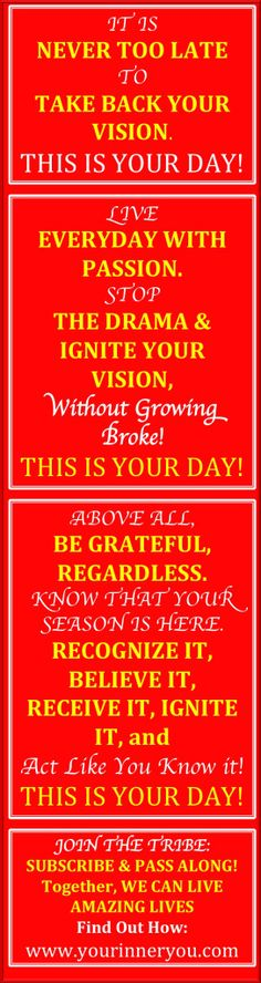 Hello Family, It is Arise and Shine Tuesday. Do you know that it is never too late to take back your vision? Do you ever wonder if that dream of yours will come true? Are you feeling distraught, tired, overwhelmed, frustrated, and discouraged? Here is some wisdom nugget from my wisdom vault this morning. www.yourinneryou.com