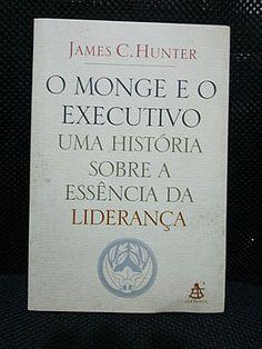 Livro : O Monge e o Executivo - Uma história sobre a essência da liderança - James C Hunter #leitura #literatura #AutoAjuda