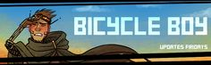 Bicycle Boy  Updates Fridays