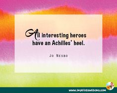 Author quote: All interesting heroes have an Achilles' heel. Jo Nesbo