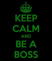 keep calm and act like a boss - Google Search