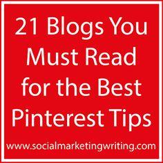 21 Blogs You Must Read for the Best Pinterest Tips http://socialmarketingwriting.com/21-blogs-must-read-best-pinterest-tips/