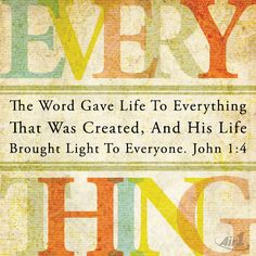 John 1:4 ~ The Word gave life to everything that was created....~ air1.cta.gs/016