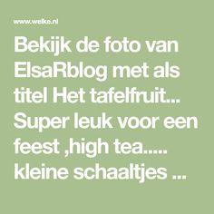 Bekijk de foto van ElsaRblog met als titel Het tafelfruit... Super leuk voor een feest ,high tea..... kleine schaaltjes met fruit of groenten ... Lekker gezond en mooi voor de ogen ! en andere inspirerende plaatjes op Welke.nl.