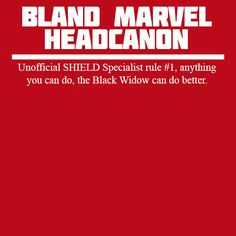 Unofficial SHIELD Specialist rule #1, anything you can do, the Black Widow can do better.