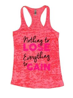 Nothing To Lose Everything To Gain Burnout Tank Top By BurnoutTankTops.com - 1283