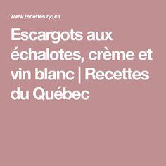 Escargots aux échalotes, crème et vin blanc | Recettes du Québec