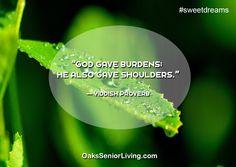 "#Sweetdreams: ""God gave burdens; he also gave shoulders."" — Yiddish Proverb  ~OaksSeniorLiving.com #quotes #caring #elderly #seniors Senior Living, Sweet Dreams, Proverbs, Atlanta, God, Quotes, Dios, Quotations, Allah"