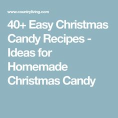 40+ Easy Christmas Candy Recipes - Ideas for Homemade Christmas Candy