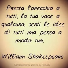 William Shakespeare, Shakespeare Quotes, Tumblr Quotes, Sad Quotes, Love Quotes, Inspirational Quotes, Italian Phrases, Peace Quotes, Printable Quotes