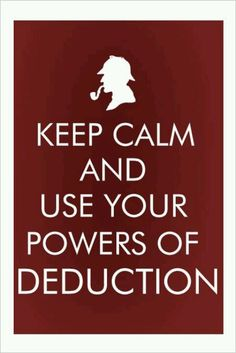 #Sherlock - Keep Calm and Use your Powers of Deduction