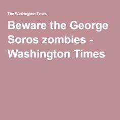 Beware the George Soros zombies - Washington Times