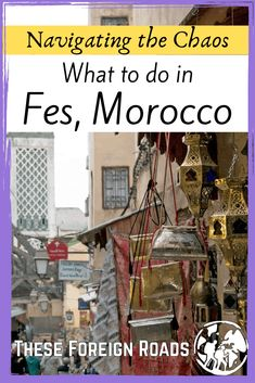 Navigating the Chaos: What to do in Fes, Morocco - These Foreign Roads - Fes can be super intimidating upon arrival. People trying to sell you absolutely ANYTHING, the small alleyways of the medina, and so much to see and do. This is the best of Fes Morocco, what to do, and where to go. #FesMorocco #TravelTips #Moroccotips #TravelMorocco #FesMorocco #Fez #TheseForeignRoads