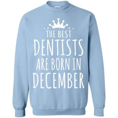 THE BEST DENTISTS ARE BORN IN DECEMBER Dentist T-Shirt