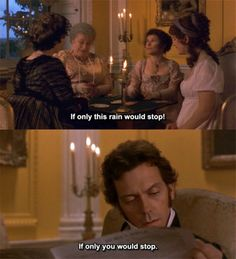 Sense and Sensibility. A book/movie everyone should watch/read.