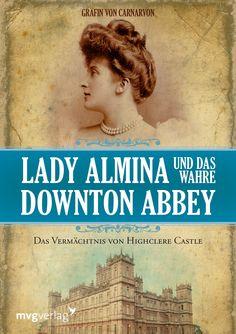 Lady Almina und das wahre Downton Abbey: Das Vermächtnis von Highclere Castle: Amazon.de: Gräfin von Carnarvon: Bücher