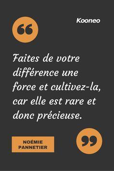 """[CITATIONS] """"Faites de votre différence une force et cultivez-là, car elle est rare et donc précieuse."""" NOÉMIE PANNETIER"""" #Ecommerce #E-commerce #Kooneo #Noémiepannetier #Différence #Force #Rare #Précisieuse : www.kooneo.com"""