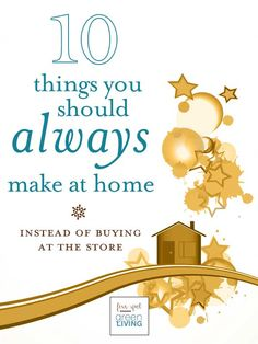 10 Things You Should ALWAYS Make at Home Instead of Buying at the Store - Awesome list of easy DIY items for home to SAVE $$ and live naturally.