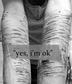 Does it look like I'm ok?