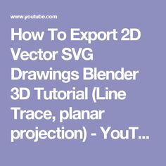 How To Export 2D Vector SVG Drawings Blender 3D Tutorial (Line Trace, planar projection) - YouTube