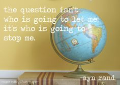 The question isn't who is going to let me; it's who is going to stop me.