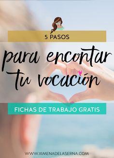 5 pasos para encontrar tu vocación + Fichas de trabajo para descubrirla http://ximenadelaserna.com/emprender/como-encontrar-tu-pasion/