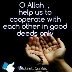 O #Allah  , help us to cooperate with each other in good #deeds only..