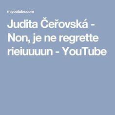 Judita Čeřovská - Non, je ne regrette rieiuuuun - YouTube