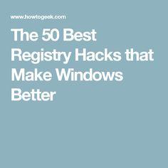 The 50 Best Registry Hacks that Make Windows Better