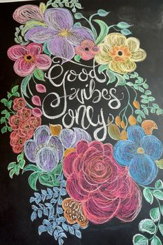 Good Vibes Only Chalkflowers Summer Chalkboard Art, Chalkboard Art Quotes, Blackboard Art, Chalkboard Drawings, Chalkboard Designs, Chalk Drawings, Chalkboard Lettering, Chalkboard Paint, Chalkboard Pictures
