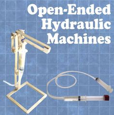 Open-Ended Hydraulic Machines - kids are only shown how to do the hydraulic hinge they have to make something with it.